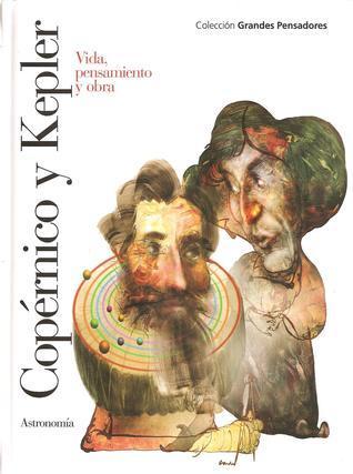 Copérnico y Kepler: Vida, pensamiento y obra Toni Montesinos