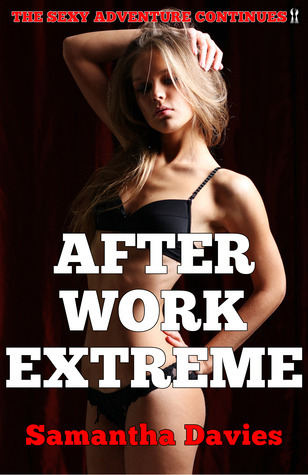 After Work Extreme: The Sexy Adventure Continues (After Work, #2) Samantha Davies