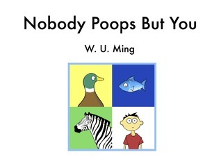 Nobody Poops But You  by  W.U. Ming