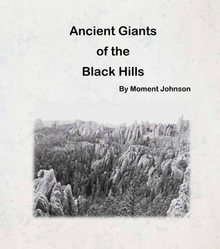 Ancient Giants of the Black Hills  by  Moment Johnson