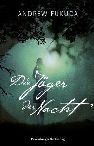 Die Jäger der Nacht (The Hunt, #1)  by  Andrew Fukuda