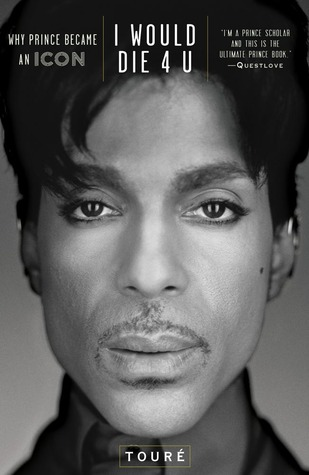 I Would Die 4 U: Why Prince Became an Icon  by  Touré