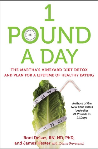 1 Pound a Day: The Marthas Vineyard Diet Detox and Plan for a Lifetime of Healthy Eating  by  Roni DeLuz