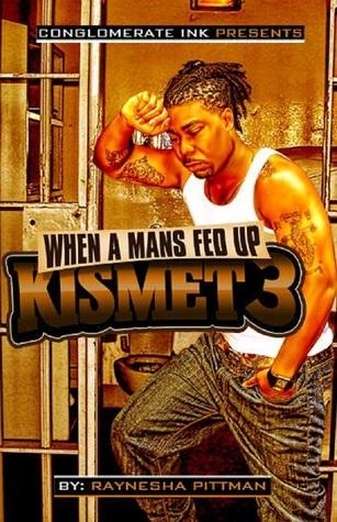 When a Mans Fed Up (Kismet #3)  by  Raynesha Pittman