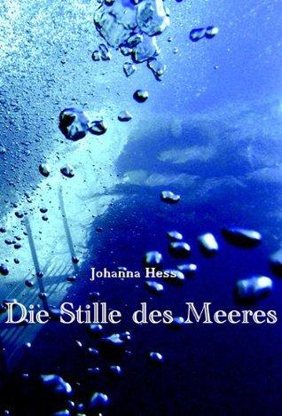 Die Stille des Meeres  by  Johanna Hess