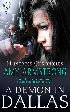 A Demon in Dallas (Huntress Chronicles, #1) Amy Armstrong
