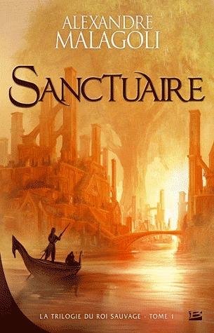 Sanctuaire (La Trilogie du Roi Sauvage, #1) Alexandre Malagoli