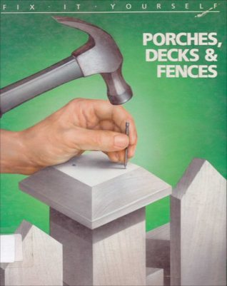 Porches, Decks and Fences  by  Time-Life Books