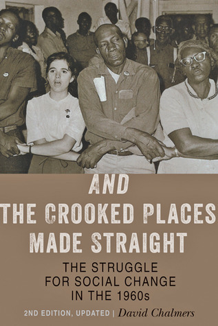 And the Crooked Places Made Straight: The Struggle for Social Change in the 1960s David Chalmers