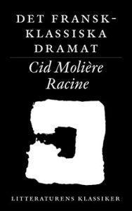 Det fransk-klassiska dramat : Corneille, Molière, Racine Lennart Breitholtz