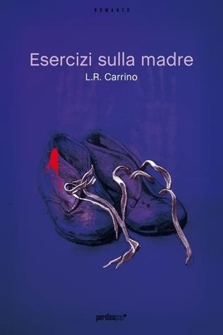 Esercizi sulla madre  by  L.R. Carrino