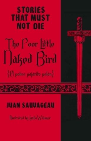 The Poor Little Naked Bird: El pobre pajarito pelón (Stories That Must Not Die, #4) Juan Sauvageau