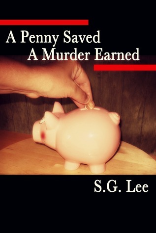 A Penny Saved A Murder Earned  by  S.G. Lee