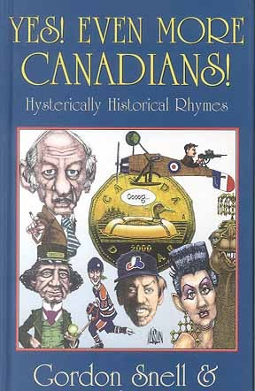 Yes! Even More Canadians!: hysterically historical rhymes Gordon Snell