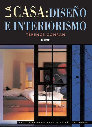 La casa: Diseño e interiorismo: La guía esencial para el diseño del hogar  by  Terence Conran