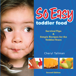 So Easy Toddler Food: Survival Tips & Simple Recipes for the Toddler Years  by  Cheryl A. Tallman