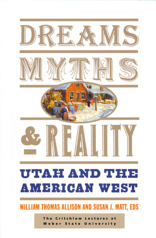 Dreams, Myths, and Reality: Utah and the American West  by  William Thomas Allison