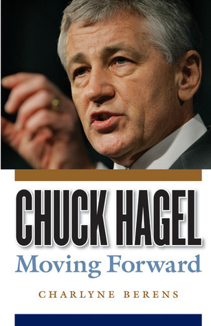 Chuck Hagel: Moving Forward Charlyne Berens