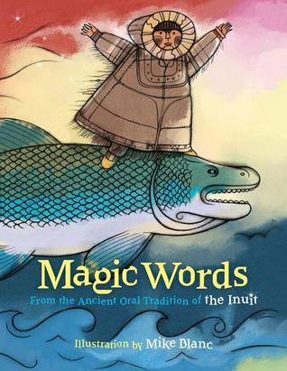 Magic Words: From the Ancient Oral Tradition of the Inuit  by  Edward Field