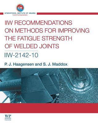 IIW recommendations on methods for improving the fatigue strength of welded joints: IIW-2142-110  by  Per J. Haagensen