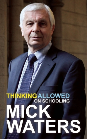 Thinking Allowed on Schooling  by  Mick Waters