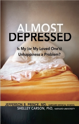 Almost Depressed: Is My (or My Loved One's) Unhappiness a Problem  by  Jefferson Prince