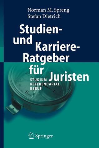 Studien  Und Karriere Ratgeber Für Juristen: Studium   Referendariat   Beruf  by  Norman M. Spreng