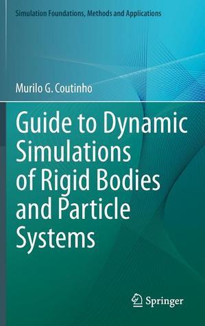Guide to Dynamic Simulations of Rigid Bodies and Particle Systems Murilo G Coutinho