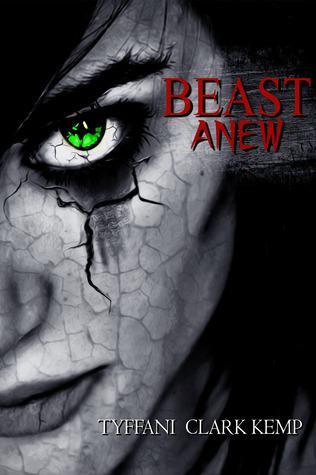 Beast Anew (Beasty, #2)  by  Tyffani Clark Kemp