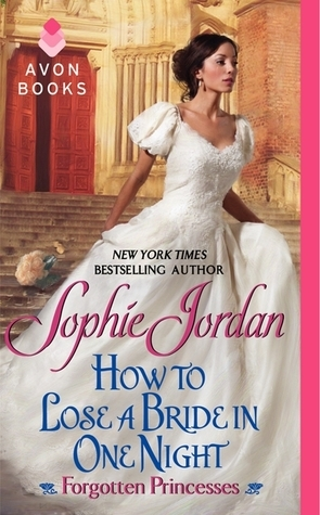 How to Lose a Bride in One Night (Forgotten Princesses, #3)  by  Sophie Jordan
