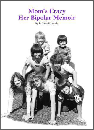 Moms Crazy: Her Bipolar Memoir  by  Jo Carroll Lewald