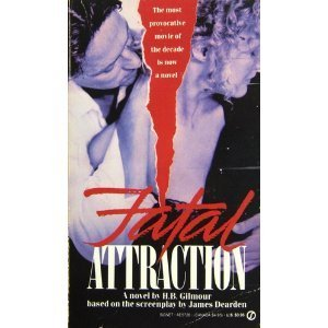 Fatal Attraction: A Novel  by  H.B. Gilmour