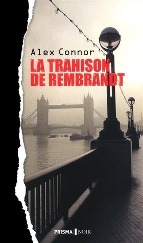 La trahison de Rembrandt  by  Alex Connor