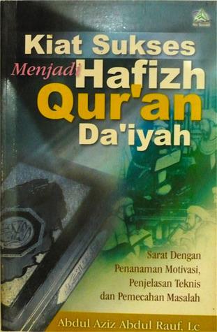 Kiat Sukses Menjadi Hafidz Quran Daiyah  by  Abdul Aziz Abdul Rauf, Lc