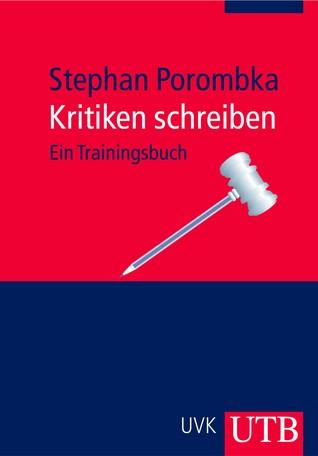 Kritiken schreiben. Ein Trainingsbuch Stephan Porombka