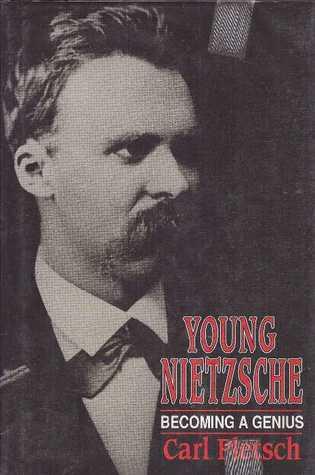 Young Nietzsche: Becoming A Genius Carl Pletsch