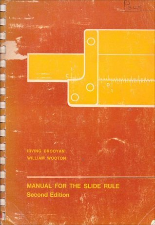 Manual for the Slide Rule Irving Drooyan