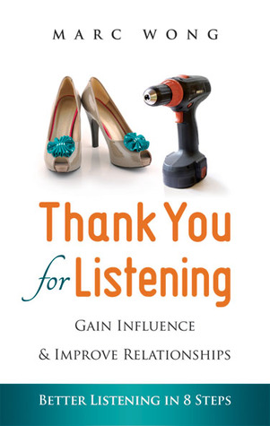 Thank You for Listening: Gain Influence & Improve Relationships, Better Listening Skills in 8 Steps  by  Marc Wong