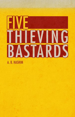 Five Thieving Bastards  by  A.B. Hashim