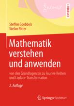 Mathematik Verstehen Und Anwenden Von Den Grundlagen Bis Zu Fourier-Reihen Und Laplace-Transformation Steffen Goebbels