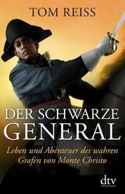 Der schwarze General. Leben und Abenteuer des wahren Grafen von Monte Christo Tom Reiss