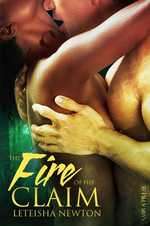 The Fire of His Claim (Claimed, #2) LeTeisha Newton