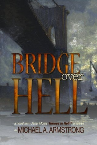 Bridge Over Hell (Heroes in Hell, #15)  by  Michael A. Armstrong