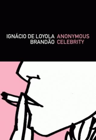 Anonymous Celebrity  by  Ignácio de Loyola Brandão