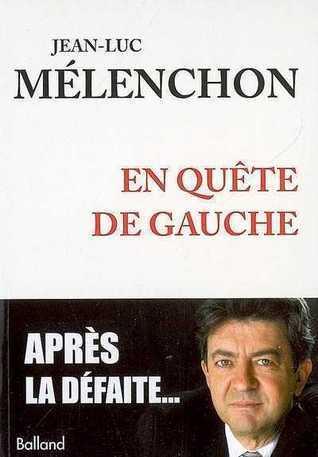 En quête de gauche  by  Jean-Luc Mélenchon