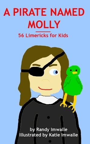 A PIRATE NAMED MOLLY - 56 Limericks for Kids  by  Randy Imwalle