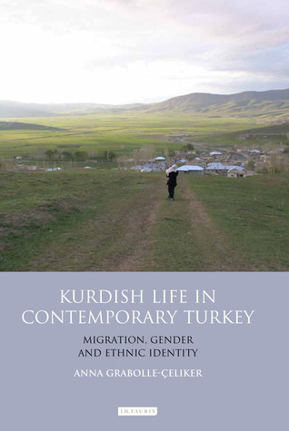 Kurdish Life in Contemporary Turkey: Migration, Gender and Ethnic Identity  by  Anna Grabolle Celiker