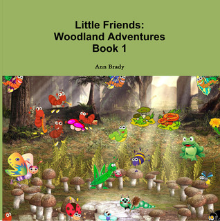 Little Friends Woodland Adventures  by  Ann Brady
