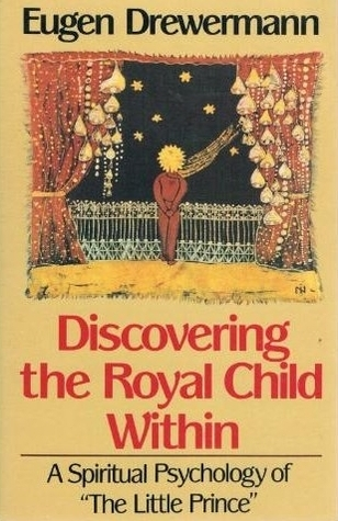Discovering the Royal Child: a spiritual psychology of The little prince  by  Eugen Drewermann