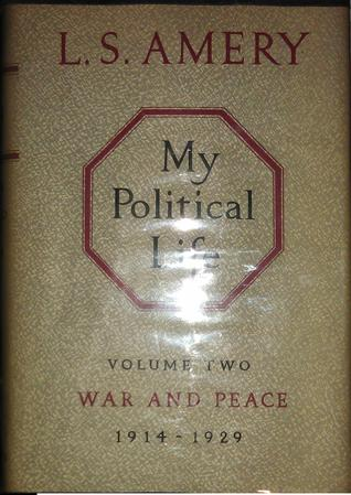 My Political Life. Volume Two. War and Peace. 1914-1929  by  Leo Amery